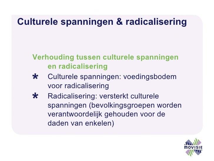 Culturele spanningen & radicalisering   <ul><li>Verhouding tussen culturele spanningen en radicalisering </li></ul><ul><li...