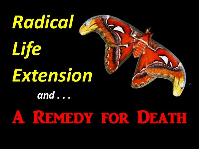 A Remedy for Death Radical Life Extension and . . .