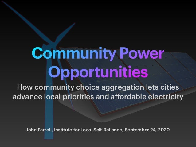 Community Power Opportunities How community choice aggregation lets cities advance local priorities and affordable electric...