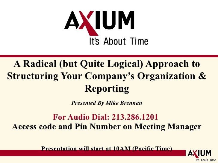 A Radical (but Quite Logical) Approach to Structuring Your Company's Organization & Reporting Presented By Mike Brennan, CPA