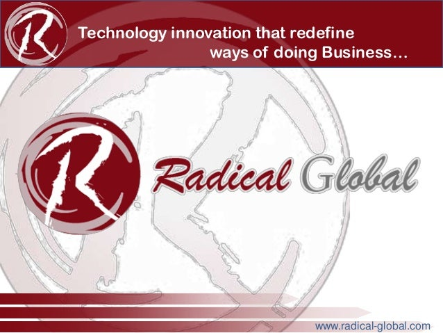 Technology innovation that redefine ways of doing Business…  www.radical-global.com
