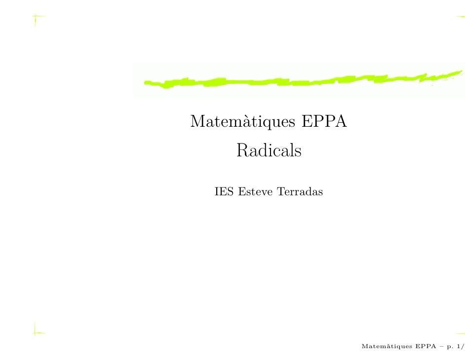 Matemàtiques EPPA      Radicals    IES Esteve Terradas                             Matemàtiques EPPA – p. 1/4