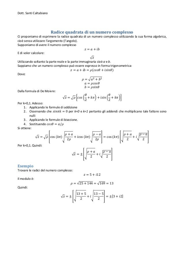 Dott. Santi Caltabiano Radice quadrata di un numero complesso Ci proponiamo di esprimere la radice quadrata di un numero c...