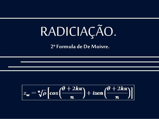 RADICIAÇÃO. 2ª Formula de De Moivre.