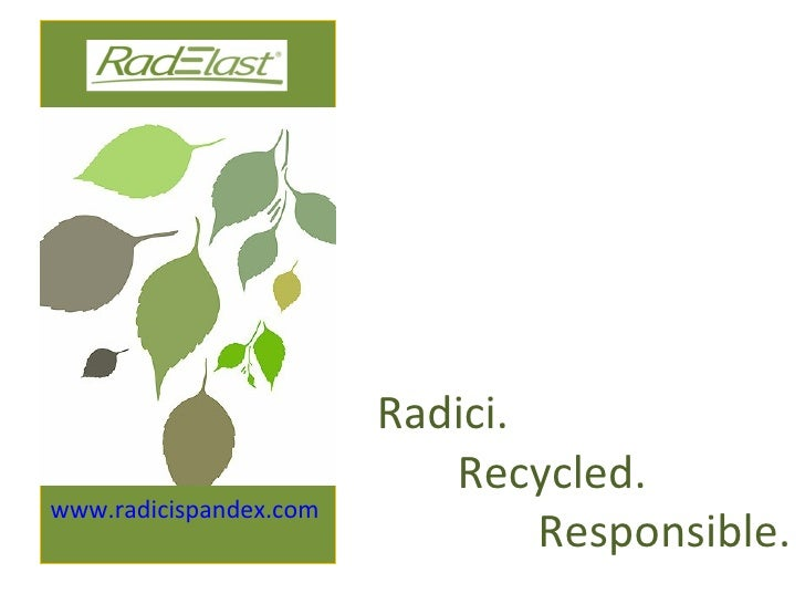 <ul><li>www.radicispandex.com   </li></ul>Radici. Recycled. Responsible.