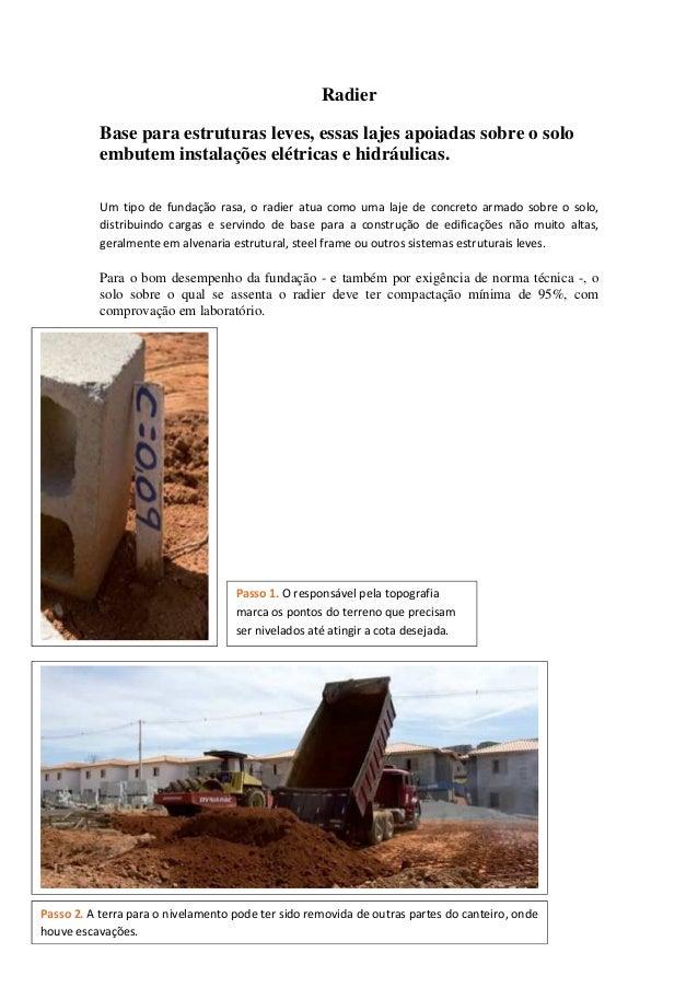 Radier Base para estruturas leves, essas lajes apoiadas sobre o solo embutem instalações elétricas e hidráulicas. Um tipo ...
