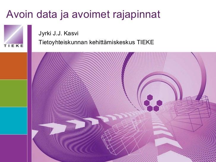 Avoin data ja avoimet rajapinnat Jyrki J.J. Kasvi Tietoyhteiskunnan kehittämiskeskus TIEKE