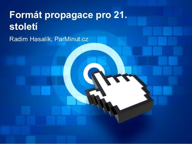 Formát propagace pro 21.stoletíRadim Hasalík, ParMinut.cz