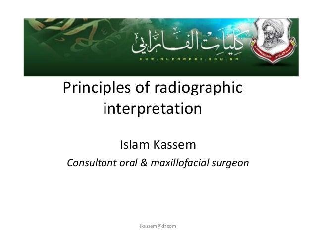 Principles of radiographic      interpretation           Islam KassemConsultant oral & maxillofacial surgeon              ...