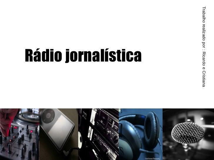 Rádio jornalística Trabalho realizado por : Ricardo e Cristiana