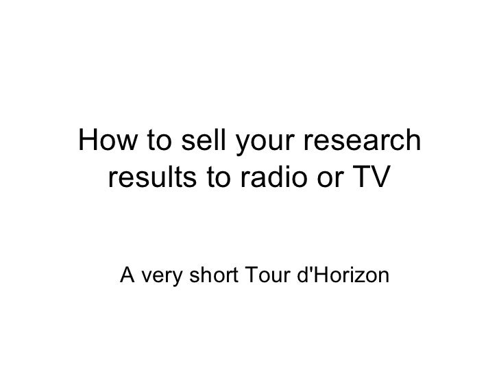 How to sell your research results to radio or TV A very short Tour d'Horizon