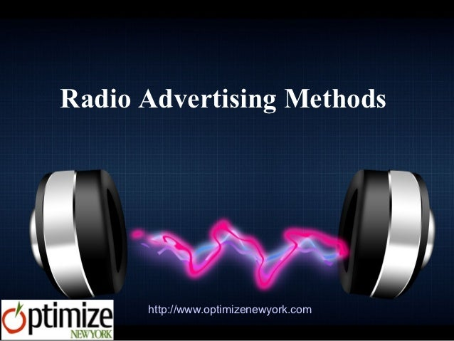 Radio Advertising Methods      http://www.optimizenewyork.com