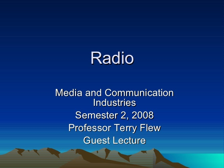 Radio Media and Communication Industries Semester 2, 2008 Professor Terry Flew Guest Lecture
