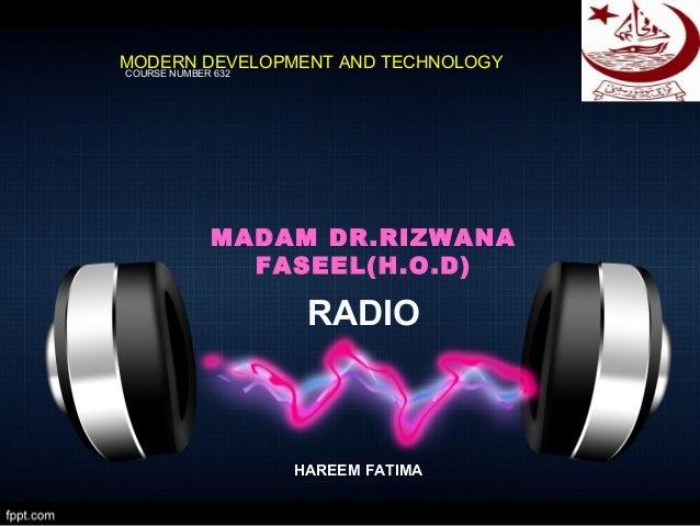RADIOHAREEM FATIMAMODERN DEVELOPMENT AND TECHNOLOGYCOURSE NUMBER 632MADAM DR.RIZWANAFASEEL(H.O.D)