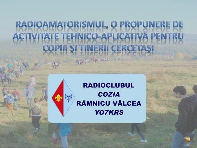 •  Radioclubul Cozia Rîmnicu Vâlcea este constituit ca asociaţie, persoană juridică de drept privat, în baza dispoziţiilor...