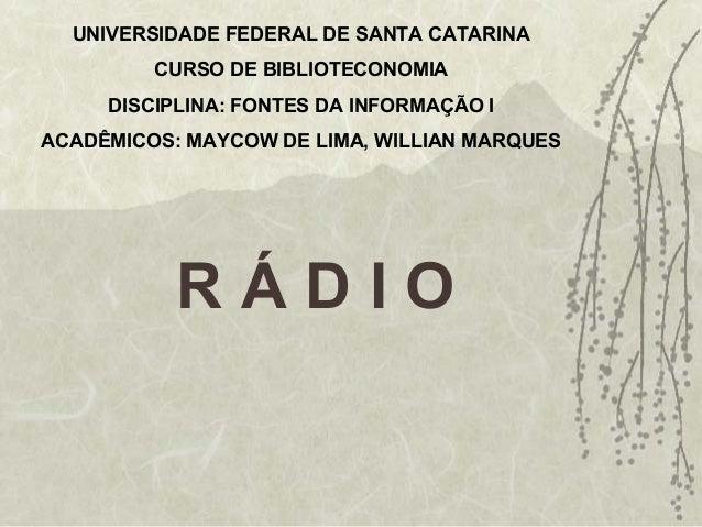 UNIVERSIDADE FEDERAL DE SANTA CATARINA CURSO DE BIBLIOTECONOMIA DISCIPLINA: FONTES DA INFORMAÇÃO I ACADÊMICOS: MAYCOW DE L...