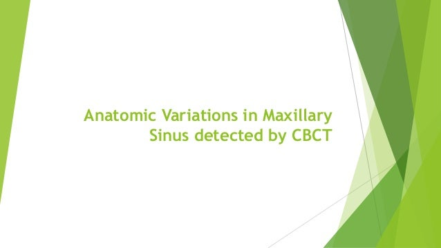 Anatomic Variations in Maxillary Sinus detected by CBCT