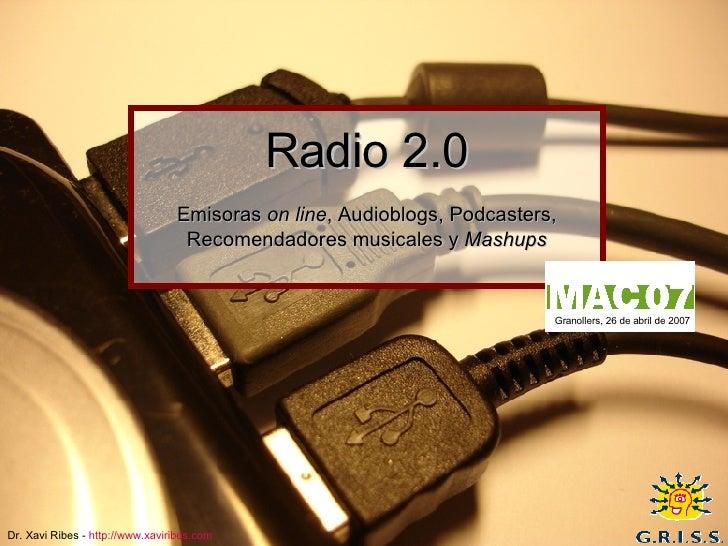 Radio 2.0   Emisoras  on line , Audioblogs, Podcasters, Recomendadores musicales y  Mashups Granollers, 26 de abril de 2007
