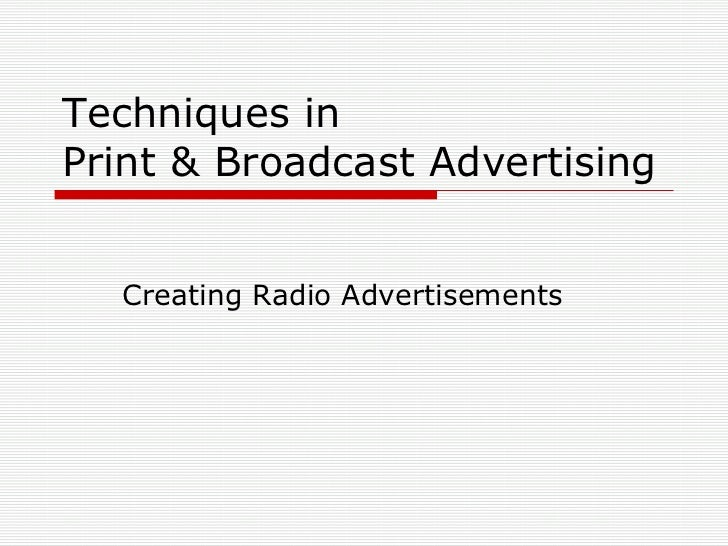 Techniques in  Print & Broadcast Advertising Creating Radio Advertisements