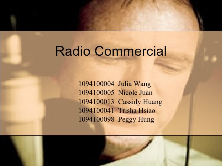 Radio Commercial 1094100004  Julia Wang 1094100005  Nicole Juan 1094100013  Cassidy Huang 1094100041  Trisha Hsiao 1094100...