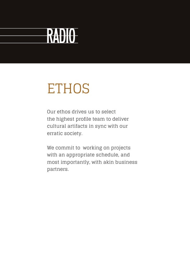 ETHOSOur ethos drives us to selectthe highest profile team to delivercultural artifacts in sync with ourerratic society.We...