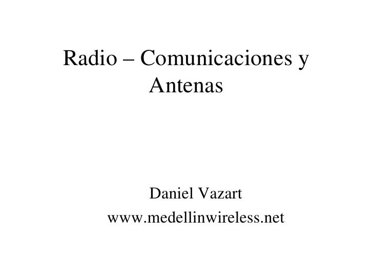 Radio–Comunicacionesy              Antenas                DanielVazart         www.medellinwireless.net             ...