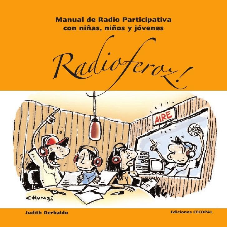 Manual de Radio Participativa           con niñas, niños y jóvenes        Radioferoz!Judith Gerbaldo                      ...