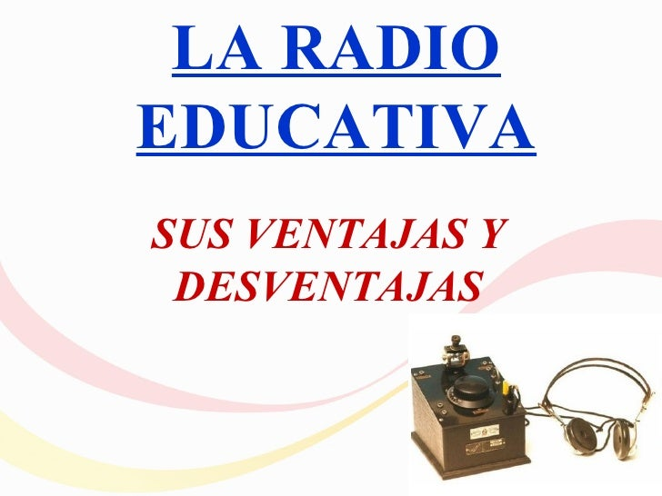 LA RADIOEDUCATIVASUS VENTAJAS Y DESVENTAJAS