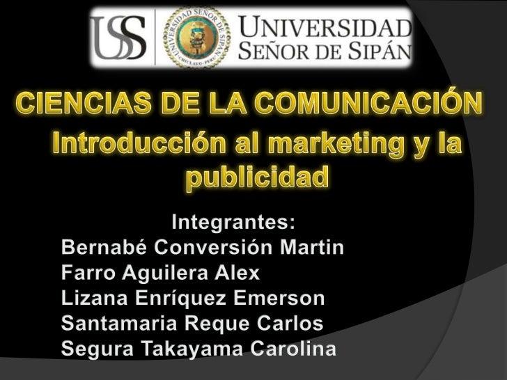 CIENCIAS DE LA COMUNICACIÓN<br />Introducción al marketing y la publicidad<br />Integrantes:<br />Bernabé Conversión Marti...