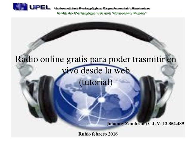 Radio online gratis para poder trasmitir en vivo desde la web (tutorial) Johanny Zambrano C.I. V- 12.854.489 Rubio febrero...