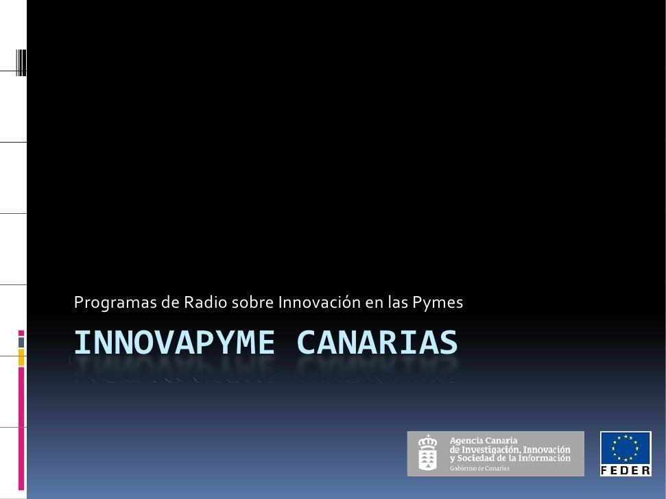 ProgramasdeRadiosobreInnovaciónenlasPymes  INNOVAPYME CANARIAS