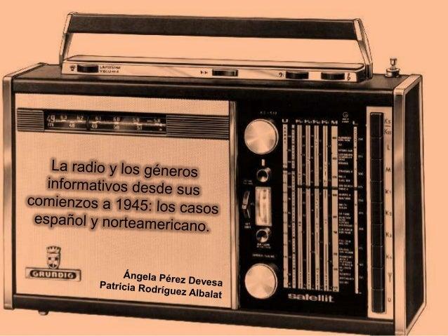 LA RADIO Y LOS GÉNEROS INFORMATIVOSDESDE SUS COMIENZOS A 1945:EL CASO ESPAÑOL Y NORTEAMERICANOCasos comunesEspañaEstados U...
