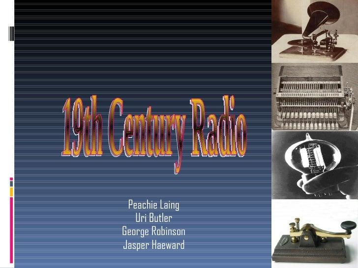 Peachie Laing Uri Butler George Robinson Jasper Haeward 19th Century Radio
