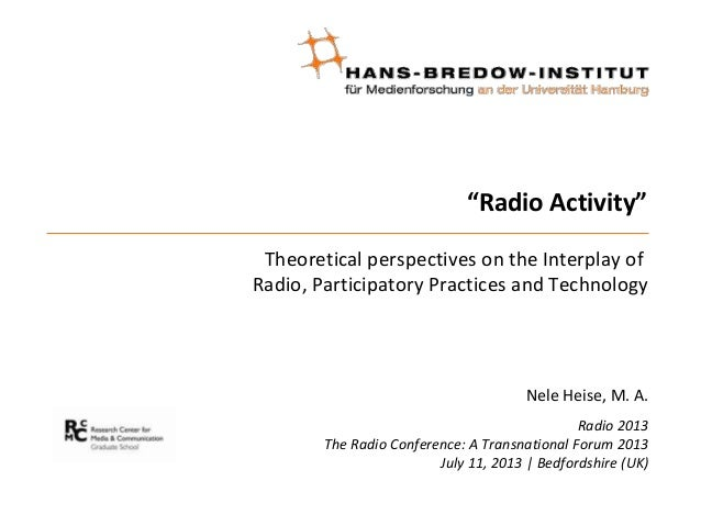 """Radio Activity"" Theoretical perspectives on the Interplay of Radio, Participatory Practices and Technology Nele Heise, M...."