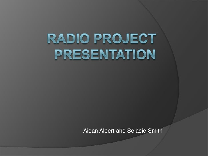 Radio project Presentation  <br />Aidan Albert and Selasie Smith <br />