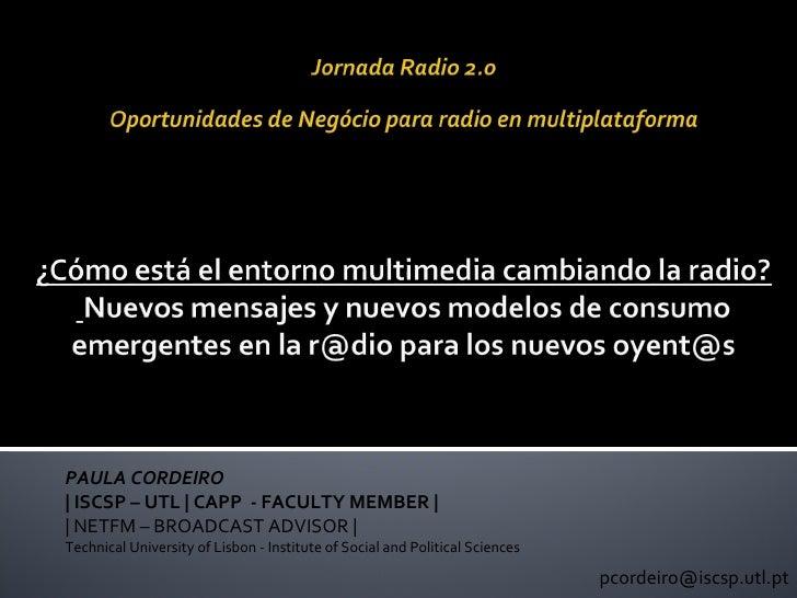 [email_address] PAULA CORDEIRO | ISCSP – UTL | CAPP  - FACULTY MEMBER | | NETFM – BROADCAST ADVISOR | Technical University...