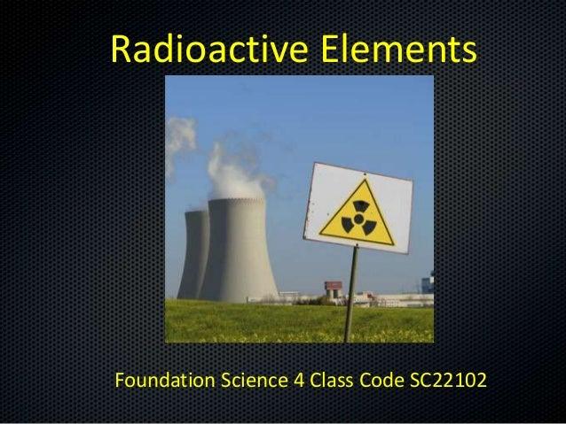 Radioactive ElementsFoundation Science 4 Class Code SC22102