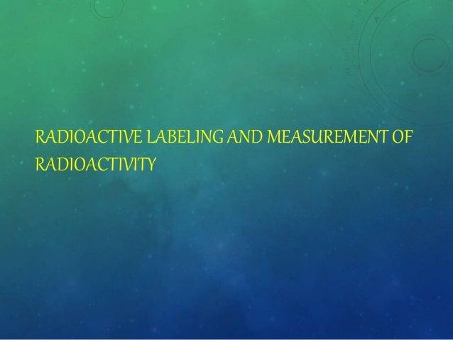 RADIOACTIVE LABELING AND MEASUREMENT OF RADIOACTIVITY