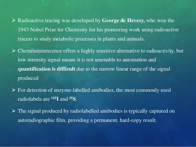  Radioactive tracing was developed by George de Hevesy, who won the 1943 Nobel Prize for Chemistry for his pioneering wor...