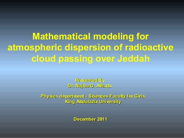 Mathematical modeling for atmospheric dispersion of radioactive cloud passing over Jeddah Presented By Dr. Najlaa D. Alhar...
