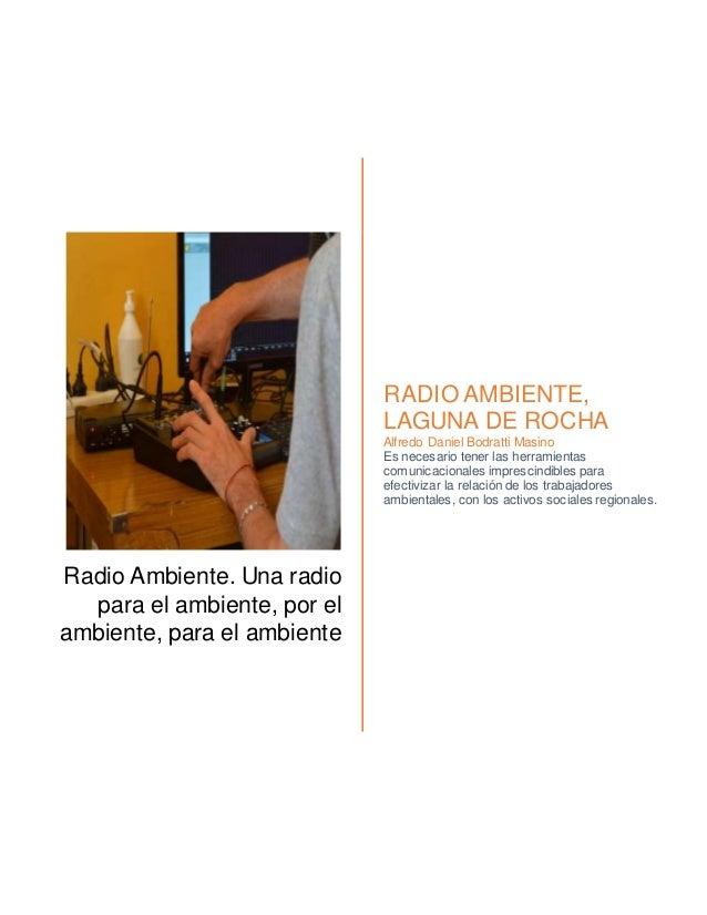 Radio Ambiente. Una radio para el ambiente, por el ambiente, para el ambiente RADIO AMBIENTE, LAGUNA DE ROCHA Alfredo Dani...