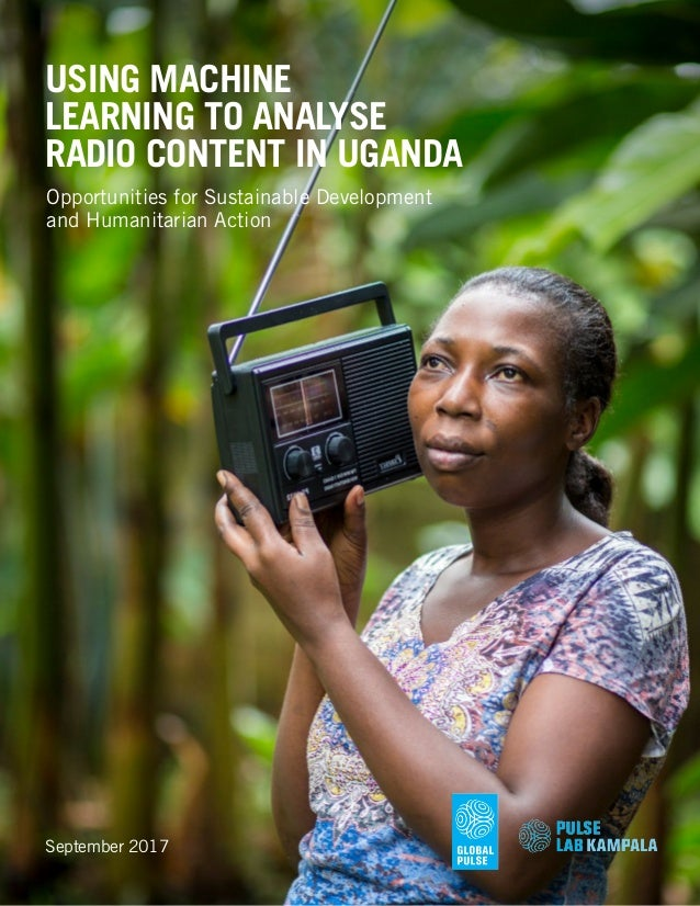 USING MACHINE LEARNING TO ANALYSE RADIO CONTENT IN UGANDA September 2017 Opportunities for Sustainable Development and Hum...