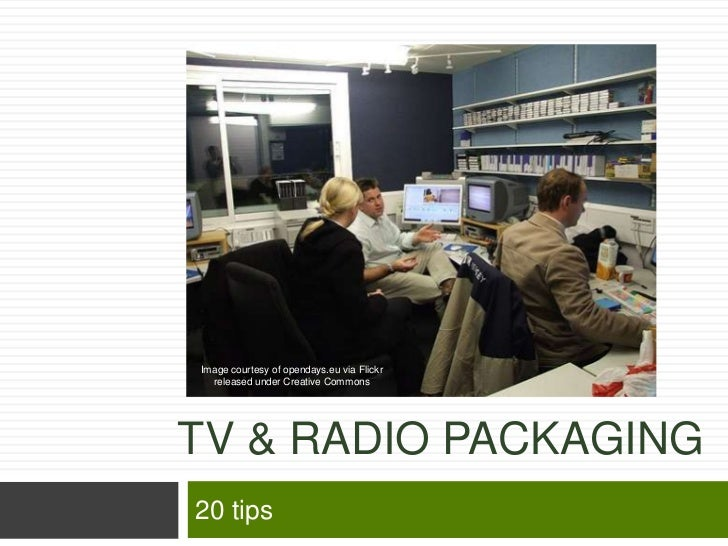 Image courtesy of opendays.eu via Flickr  released under Creative CommonsTV & RADIO PACKAGING20 tips