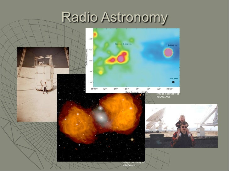 Radio Astronomy                                 Image courtesy of                             NRAO/AUI             Image c...
