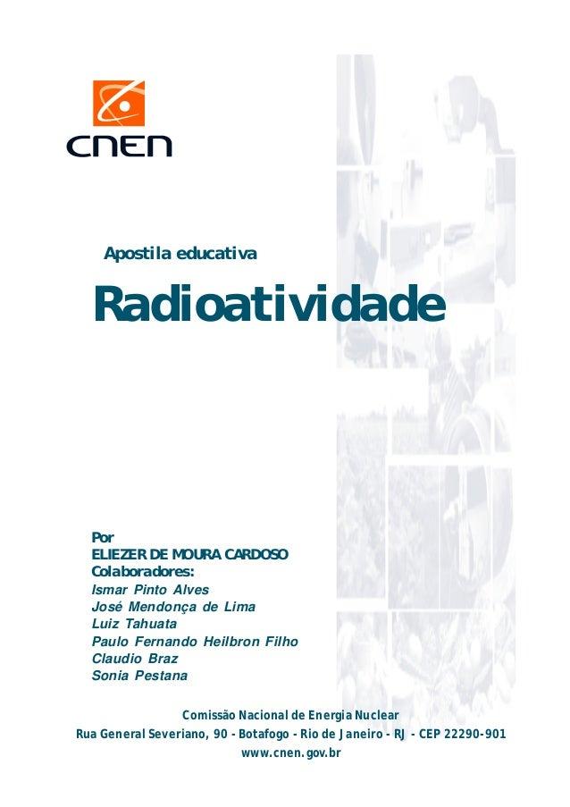 Apostila educativa  Radioatividade  Por  ELIEZER DE MOURA CARDOSO  Colaboradores:  Ismar Pinto Alves  José Mendonça de Lim...