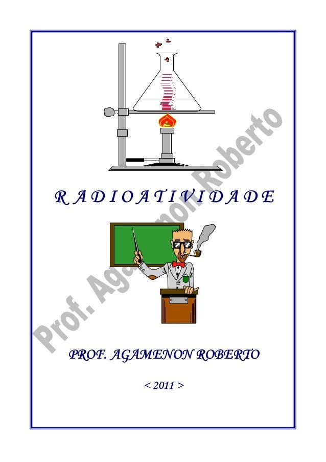 R A D I O A T I V I D A D E PROF. AGAMENON ROBERTO < 2011 >