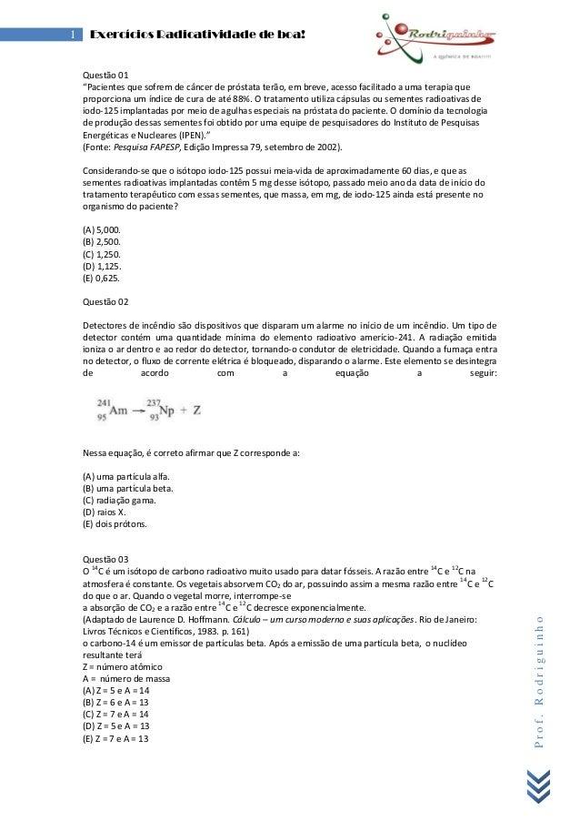 """Prof.Rodriguinho 1 Exercícios Radioatividade de boa! Questão 01 """"Pacientes que sofrem de câncer de próstata terão, em brev..."""