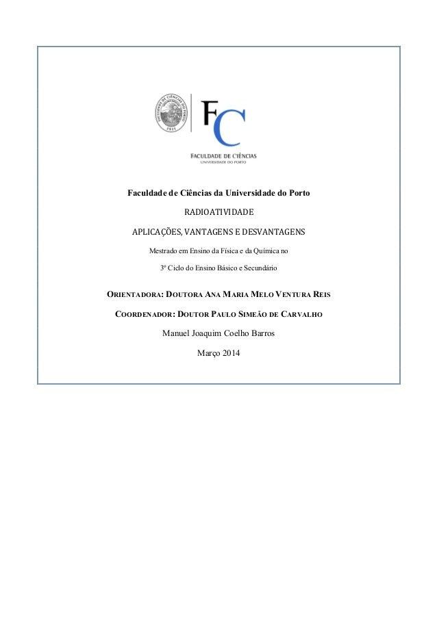 Faculdade de Ciências da Universidade do Porto RADIOATIVIDADE   APLICAÇÕES,  VANTAGENS  E  DESVANTAGENS   Mestra...