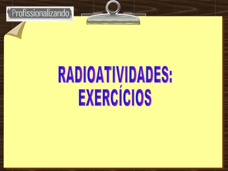 RADIOATIVIDADES: EXERCÍCIOS