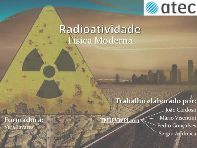 Trabalho elaborado por: João Cardoso Mário Visentini Pedro Gonçalves Sergiu Andreica Física Moderna Formadora: Vera Tavare...